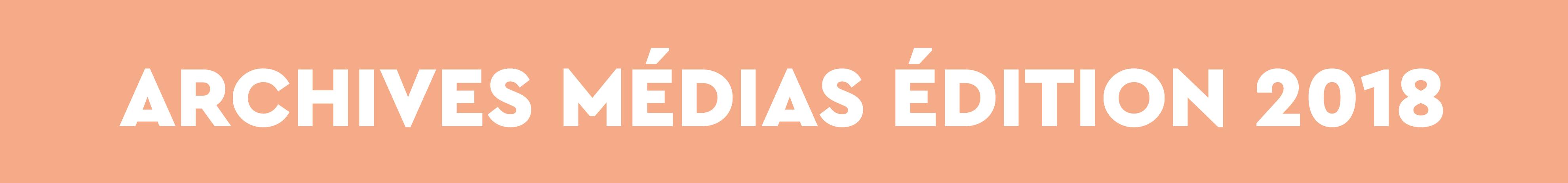 ARCHIVES MÉDIAS 2018