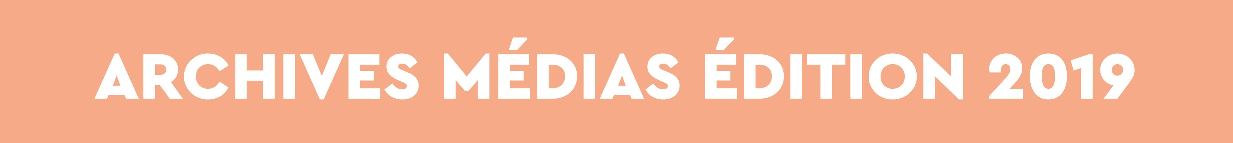 ARCHIVES MÉDIAS 2019